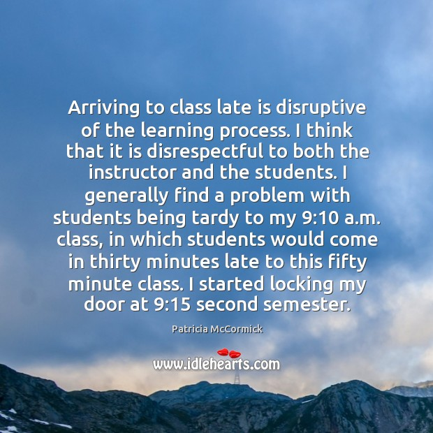 Arriving to class late is disruptive of the learning process. I think Image