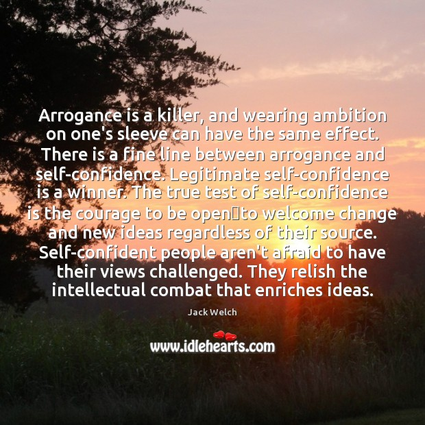 Image, Arrogance is a killer, and wearing ambition on one's sleeve can have