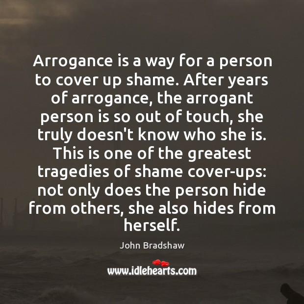 Image, Arrogance is a way for a person to cover up shame. After