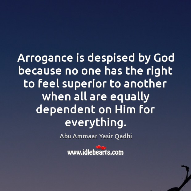 Image, Arrogance is despised by God because no one has the right to