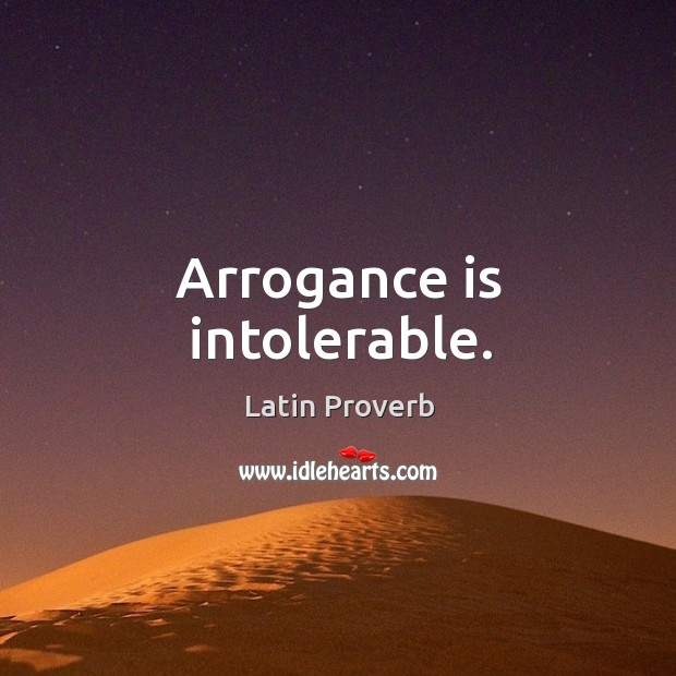 Image, Arrogance is intolerable.