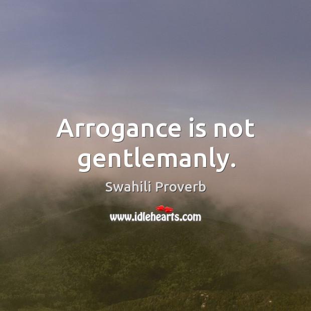 Image, Arrogance is not gentlemanly.