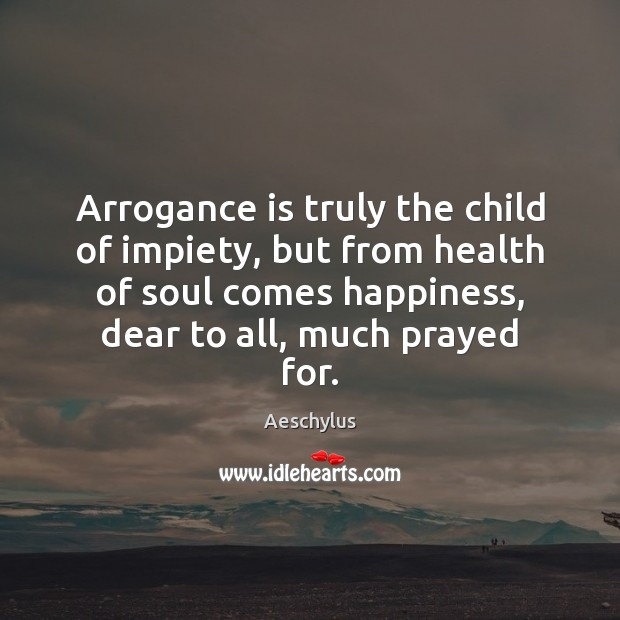Image, Arrogance is truly the child of impiety, but from health of soul