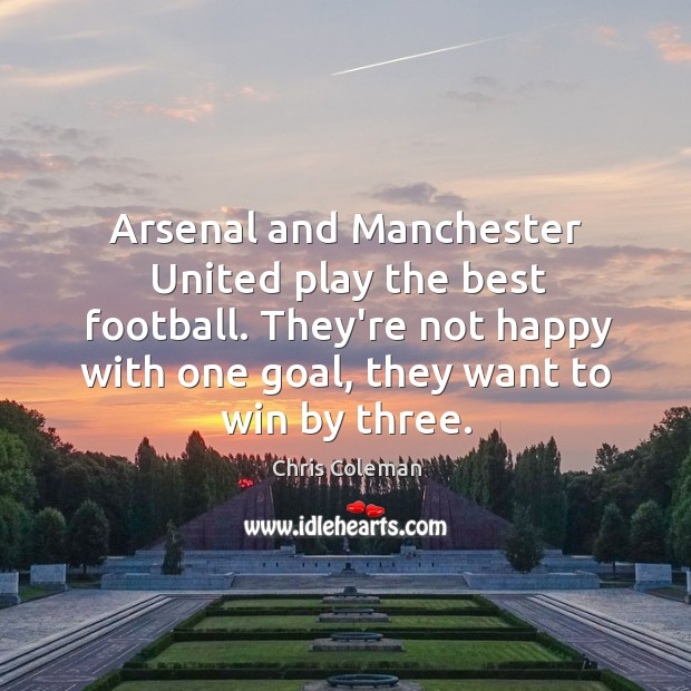 Arsenal and Manchester United play the best football. They're not happy with Image