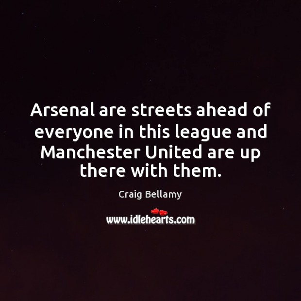 Arsenal are streets ahead of everyone in this league and Manchester United Image