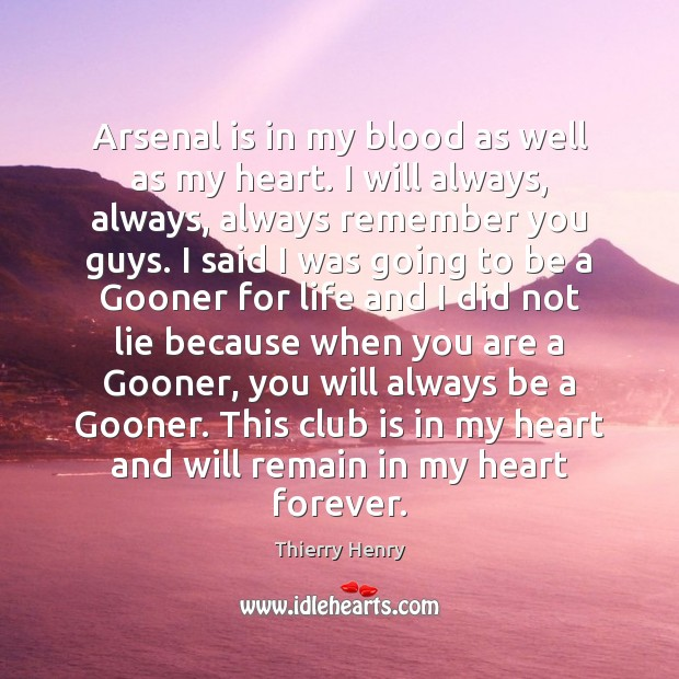 Arsenal is in my blood as well as my heart. I will Image