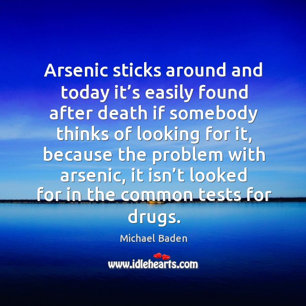 Arsenic sticks around and today it's easily found after death if somebody thinks of looking Image