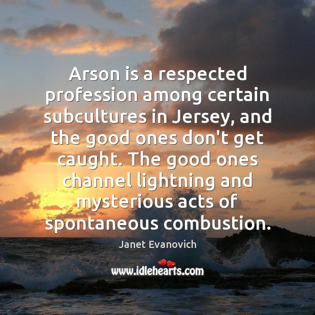 Image, Arson is a respected profession among certain subcultures in Jersey, and the