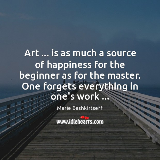 Image, Art … is as much a source of happiness for the beginner as