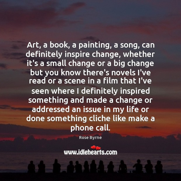 Image, Art, Big, Big Change, Big Changes, Bigs, Book, Call, Change, Cliche, Definitely, Done, Film, Inspire, Inspired, Issue, Issues, Know, Knows, Life, Like, Made, Make, My Life, Novel, Novels, Painting, Phone, Phone Call, Phone Calls, Phones, Read, Scene, Seen, Small, Small Changes, Something, Song, Where, Whether, You