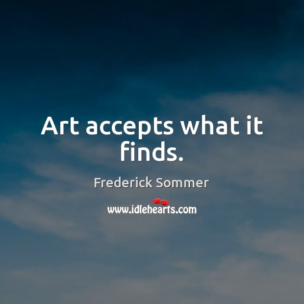 Image, Art accepts what it finds.