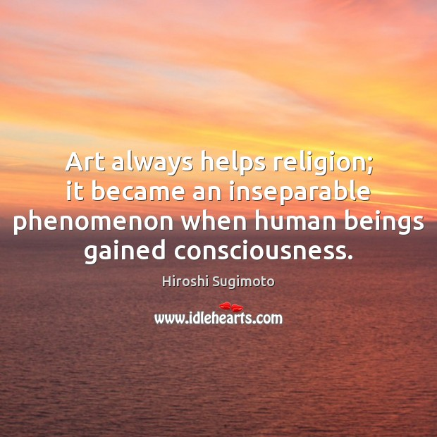 Art always helps religion; it became an inseparable phenomenon when human beings Image