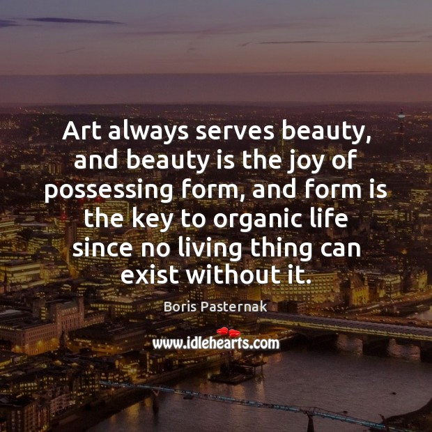 Art always serves beauty, and beauty is the joy of possessing form, Image