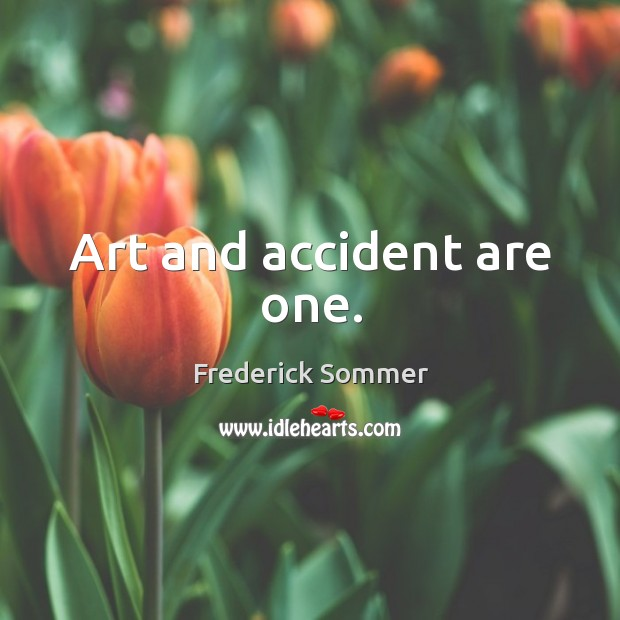 Art and accident are one. Image