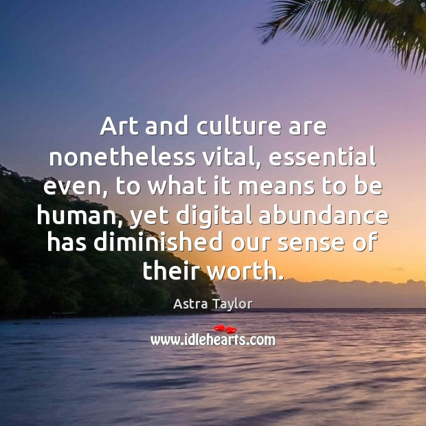 Image, Art and culture are nonetheless vital, essential even, to what it means