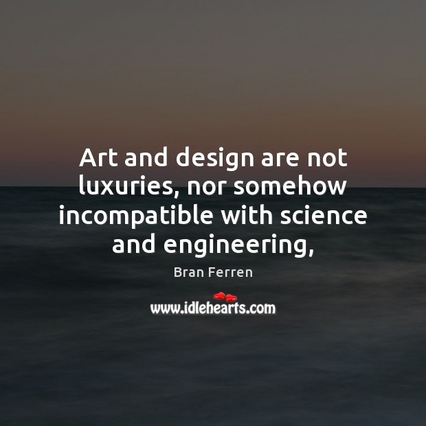 Image, Art and design are not luxuries, nor somehow incompatible with science and engineering,