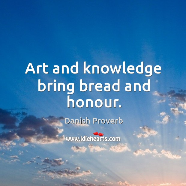 Image, Art and knowledge bring bread and honour.