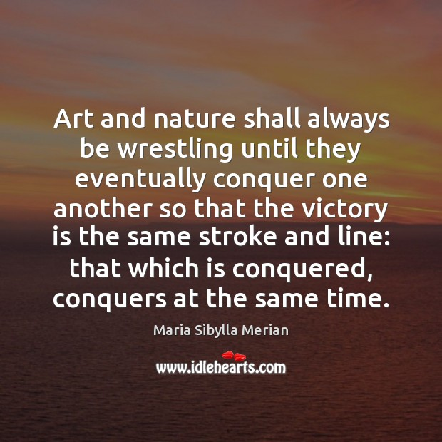 Art and nature shall always be wrestling until they eventually conquer one Victory Quotes Image