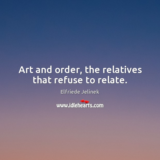 Art and order, the relatives that refuse to relate. Image