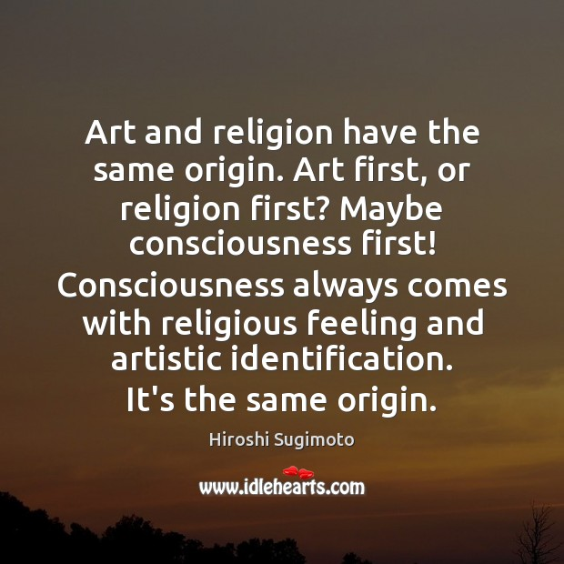 Image, Art and religion have the same origin. Art first, or religion first?