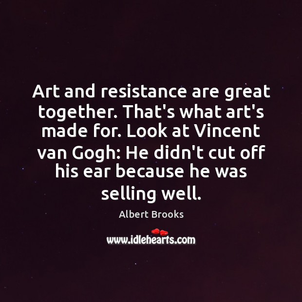 Art and resistance are great together. That's what art's made for. Look Image