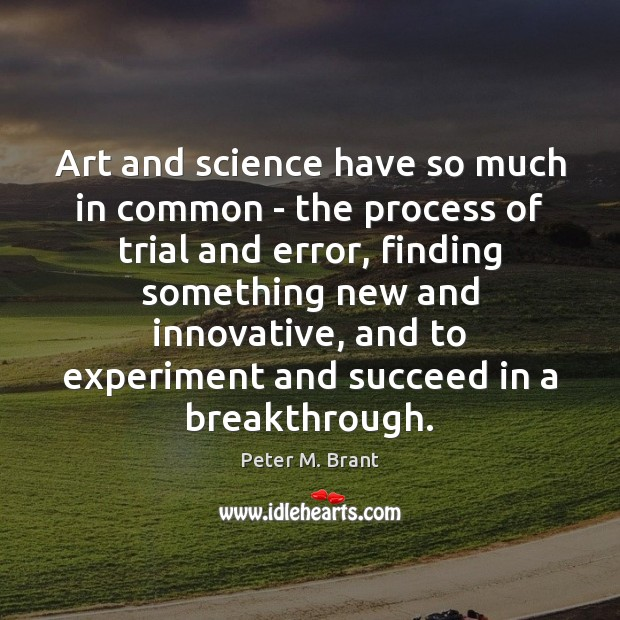 Image, Art and science have so much in common – the process of