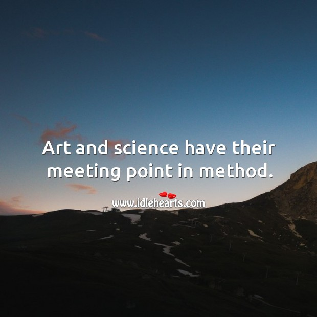 Art and science have their meeting point in method. Image