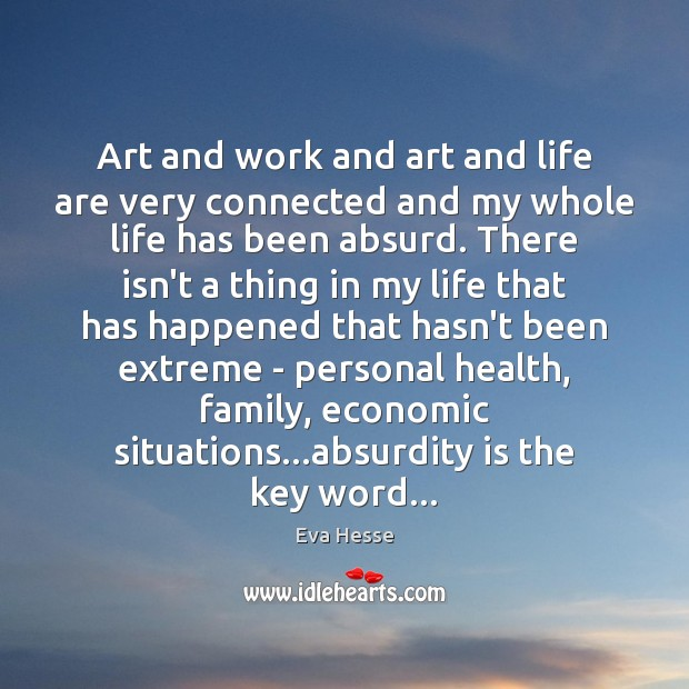 Image, Art and work and art and life are very connected and my