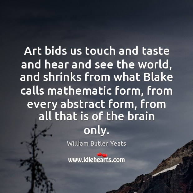 Image, Art bids us touch and taste and hear and see the world,