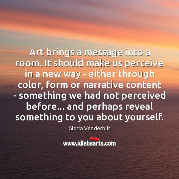 Art brings a message into a room. It should make us perceive Gloria Vanderbilt Picture Quote