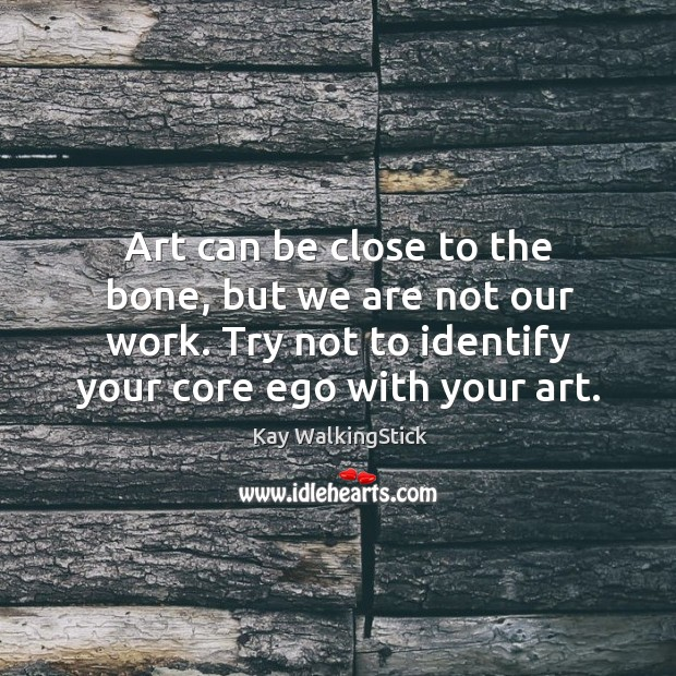 Art can be close to the bone, but we are not our Image