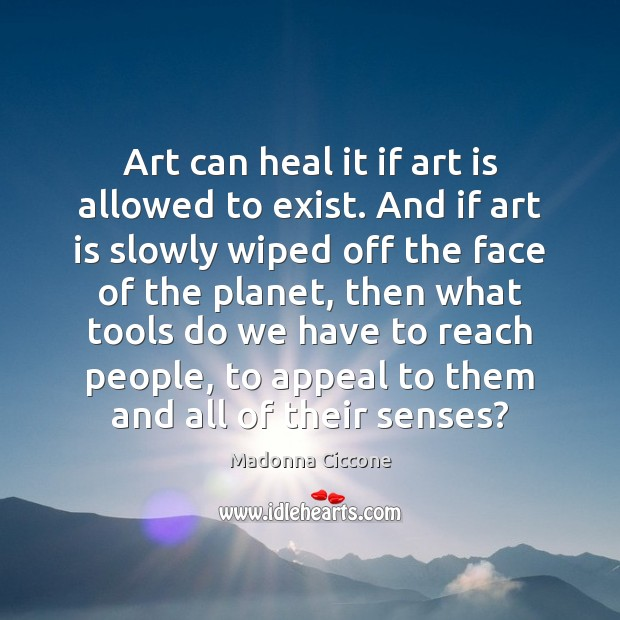 Art can heal it if art is allowed to exist. And if Image