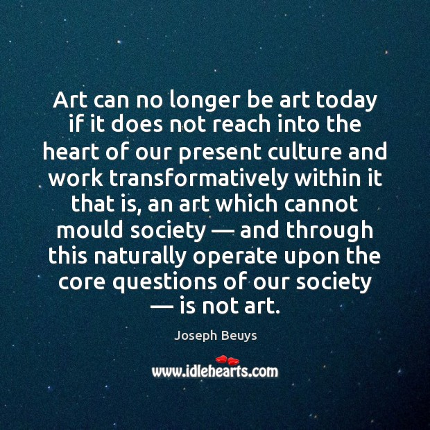 Art can no longer be art today if it does not reach Joseph Beuys Picture Quote