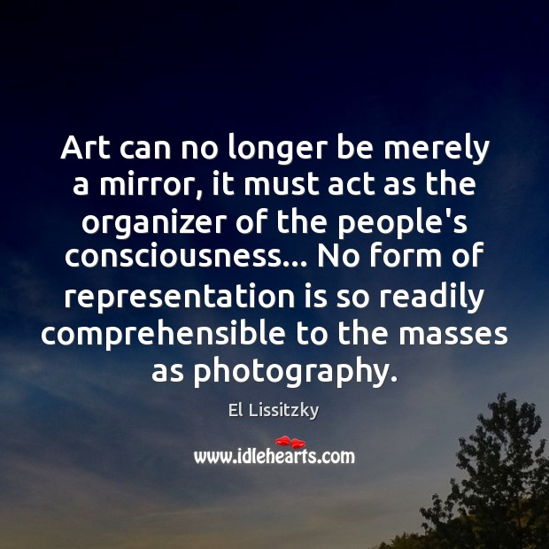 Image, Art can no longer be merely a mirror, it must act as