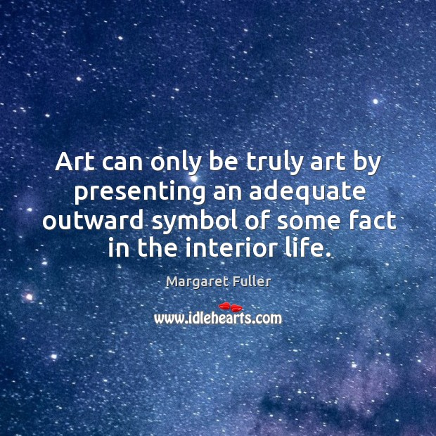 Art can only be truly art by presenting an adequate outward symbol Image