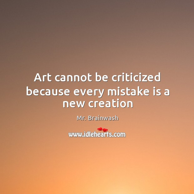 Art cannot be criticized because every mistake is a new creation Image