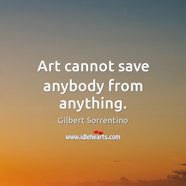 Art cannot save anybody from anything. Image