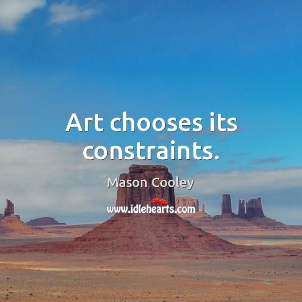 Art chooses its constraints. Image