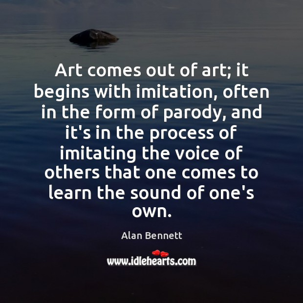 Image, Art comes out of art; it begins with imitation, often in the