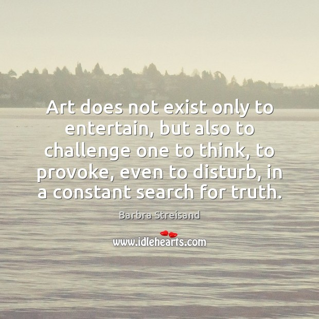 Art does not exist only to entertain, but also to challenge one Image