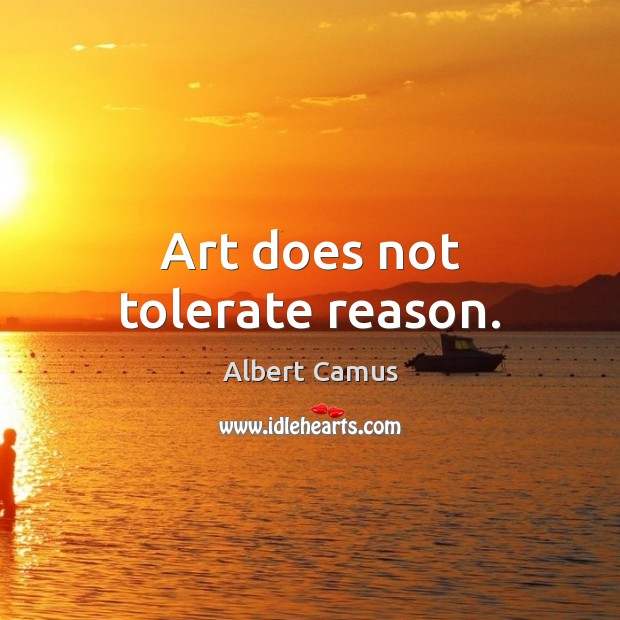 Image, Art does not tolerate reason.