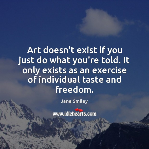 Art doesn't exist if you just do what you're told. It only Image