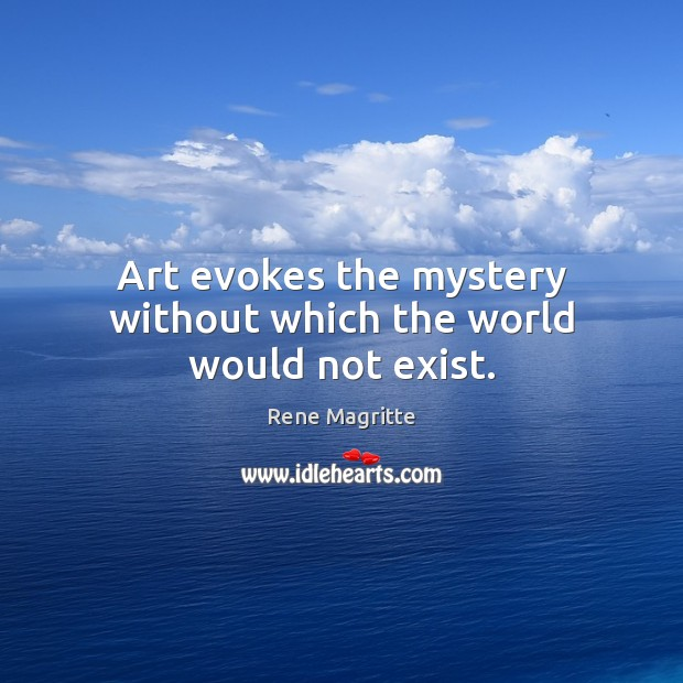 Image, Art evokes the mystery without which the world would not exist.