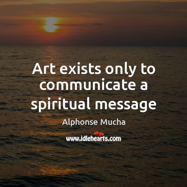 Image, Art exists only to communicate a spiritual message