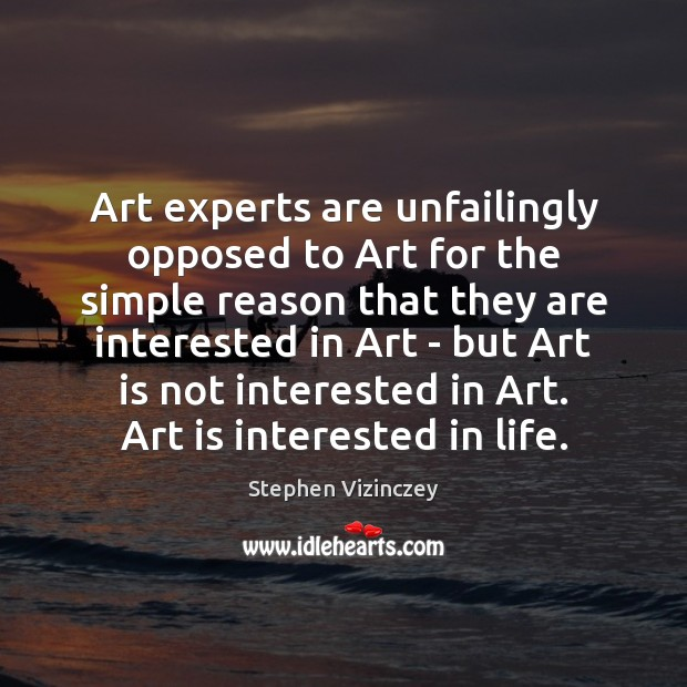 Art experts are unfailingly opposed to Art for the simple reason that Art Quotes Image