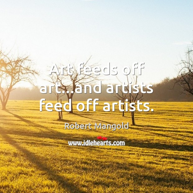 Image, Art feeds off art…and artists feed off artists.
