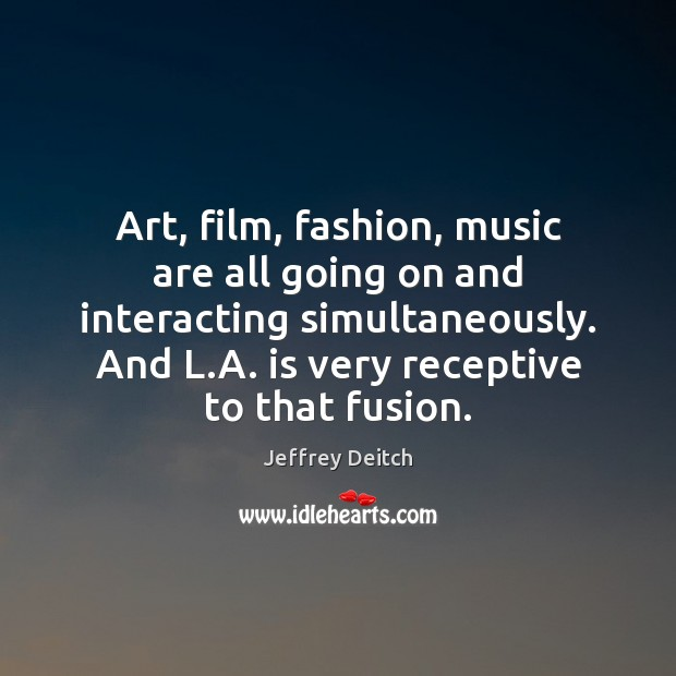 Image, Art, film, fashion, music are all going on and interacting simultaneously. And