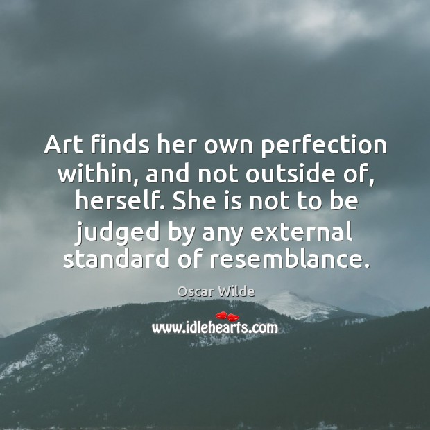 Image, Art finds her own perfection within, and not outside of, herself. She