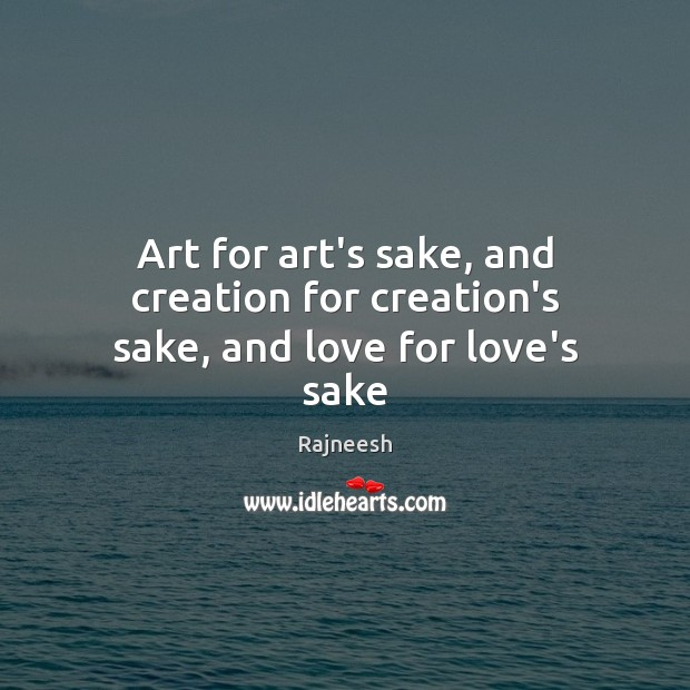 Image, Art for art's sake, and creation for creation's sake, and love for love's sake