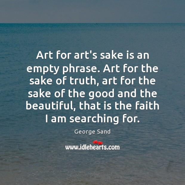 Image, Art for art's sake is an empty phrase. Art for the sake